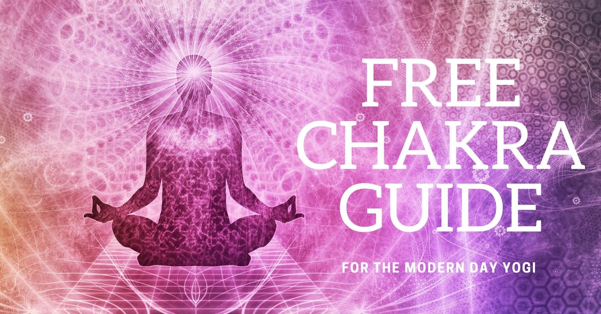 Get Your FREE Downloadable Chakra Guide For The Modern Day Yogi